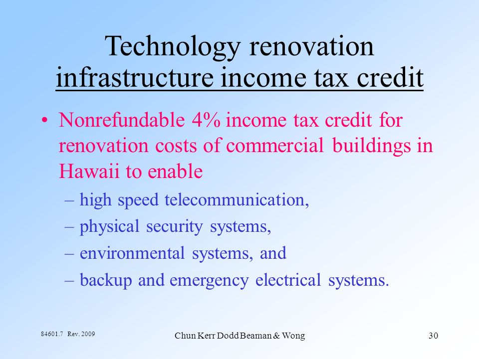 Chun Kerr Dodd Beaman & Wong30 84601.7 Rev. 2009 Technology renovation infrastructure income tax credit Nonrefundable 4% income tax credit for renovat