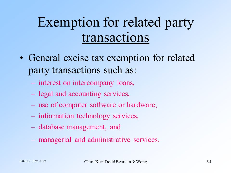 Chun Kerr Dodd Beaman & Wong34 84601.7 Rev. 2009 Exemption for related party transactions General excise tax exemption for related party transactions