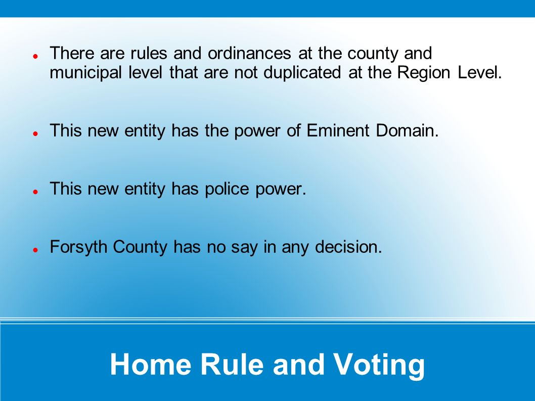 Home Rule and Voting There are rules and ordinances at the county and municipal level that are not duplicated at the Region Level. This new entity has