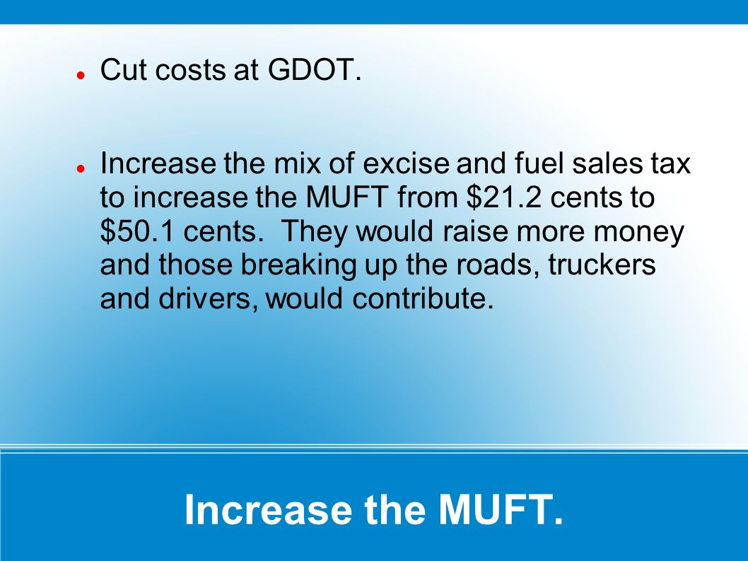 Increase the MUFT. Cut costs at GDOT.