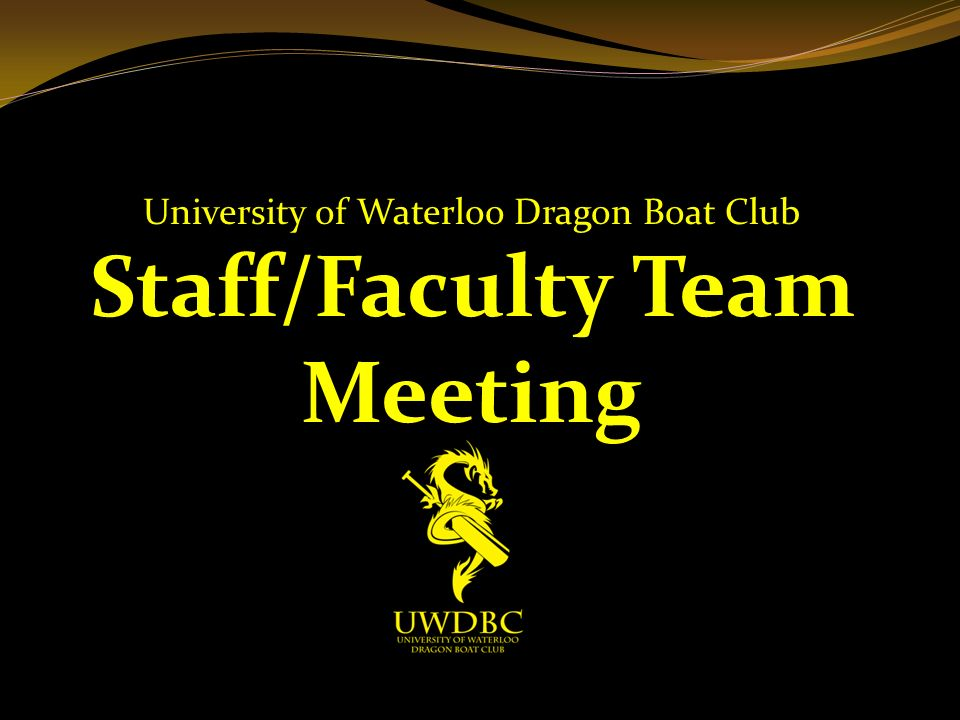 University of Waterloo Dragon Boat Club Staff/Faculty Team Meeting