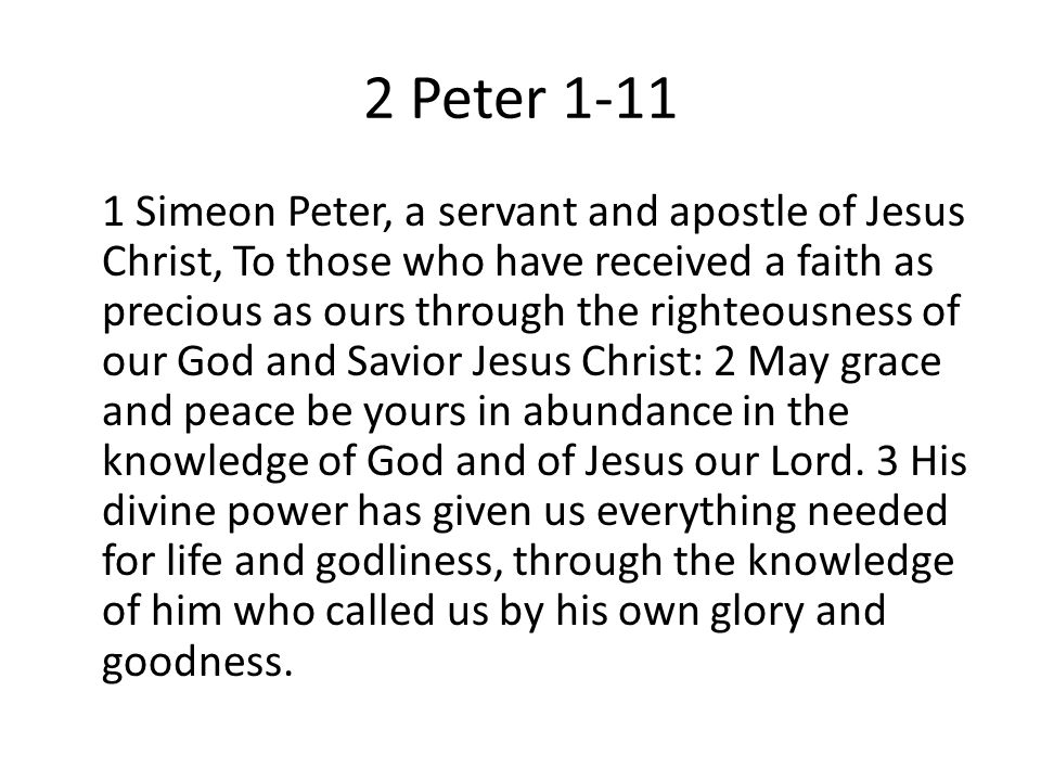 2 Peter 1-11 1 Simeon Peter, a servant and apostle of Jesus Christ, To those who have received a faith as precious as ours through the righteousness o