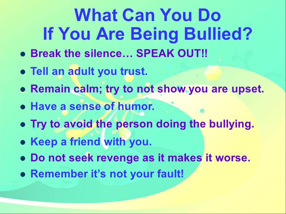 What Can You Do If You Are Being Bullied.Break the silence… SPEAK OUT!.