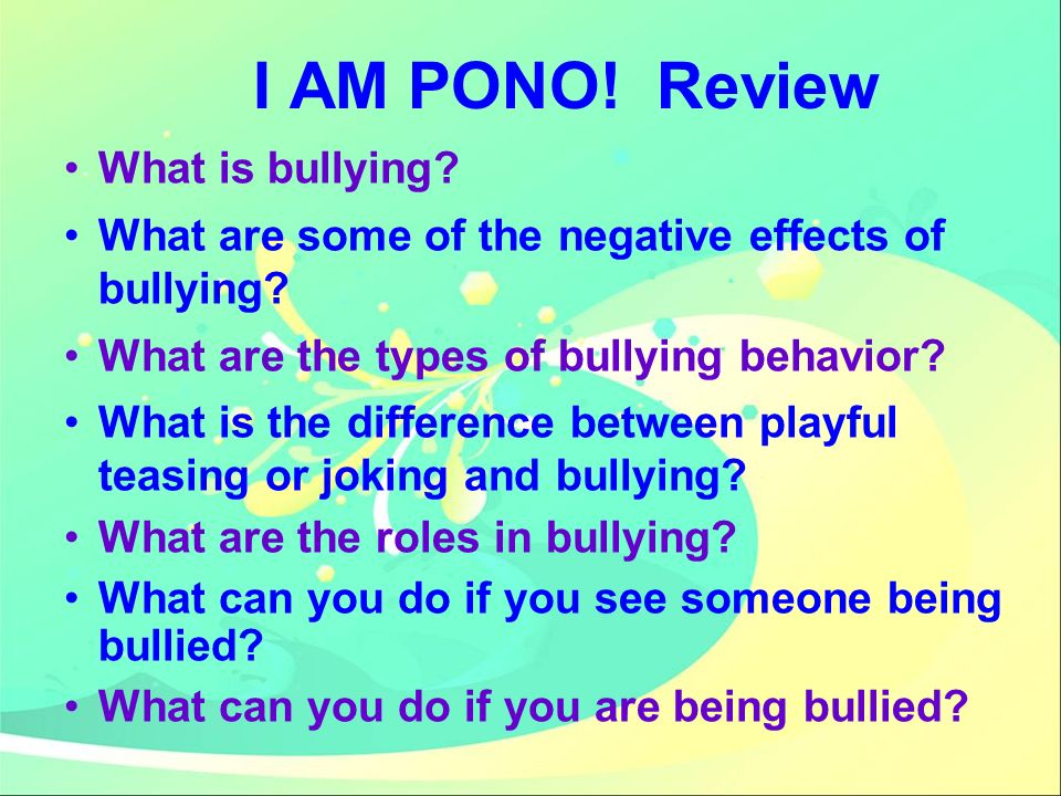 I AM PONO.Review What is bullying. What are some of the negative effects of bullying.