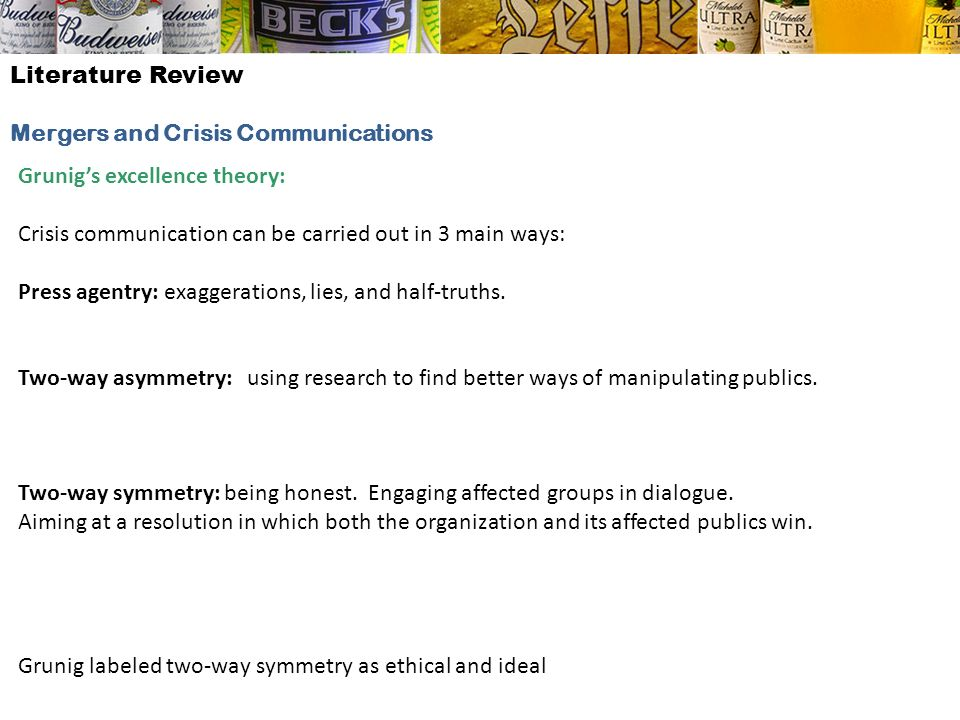 Literature Review Mergers and Crisis Communications Grunigs excellence theory: Crisis communication can be carried out in 3 main ways: Press agentry: