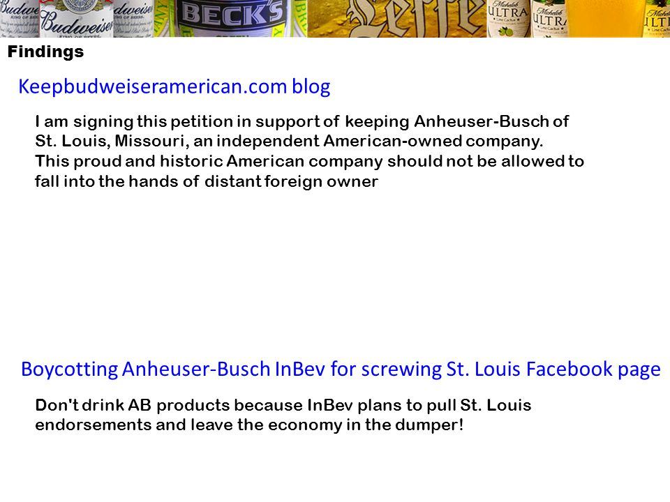 Findings Keepbudweiseramerican.com blog I am signing this petition in support of keeping Anheuser-Busch of St. Louis, Missouri, an independent America
