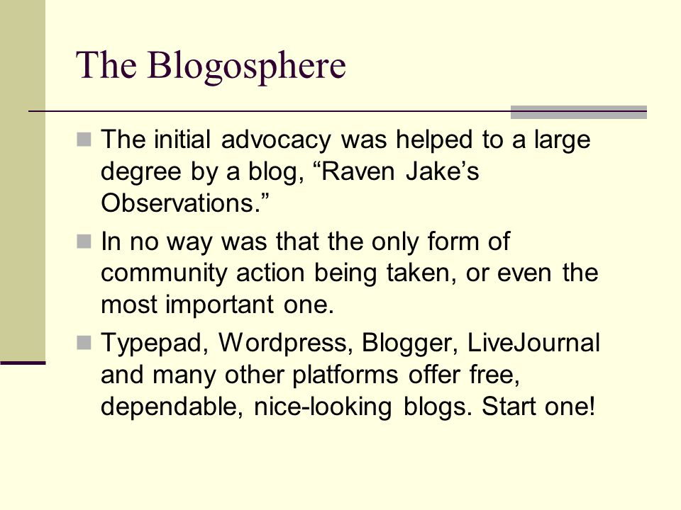 The Blogosphere The initial advocacy was helped to a large degree by a blog, Raven Jakes Observations. In no way was that the only form of community a