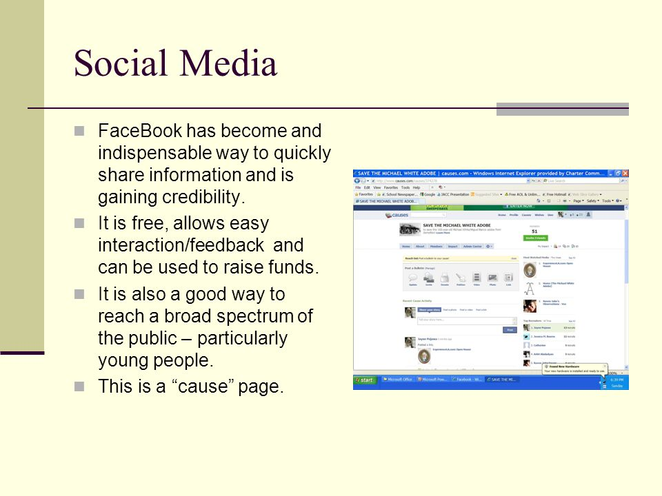 Social Media FaceBook has become and indispensable way to quickly share information and is gaining credibility. It is free, allows easy interaction/fe