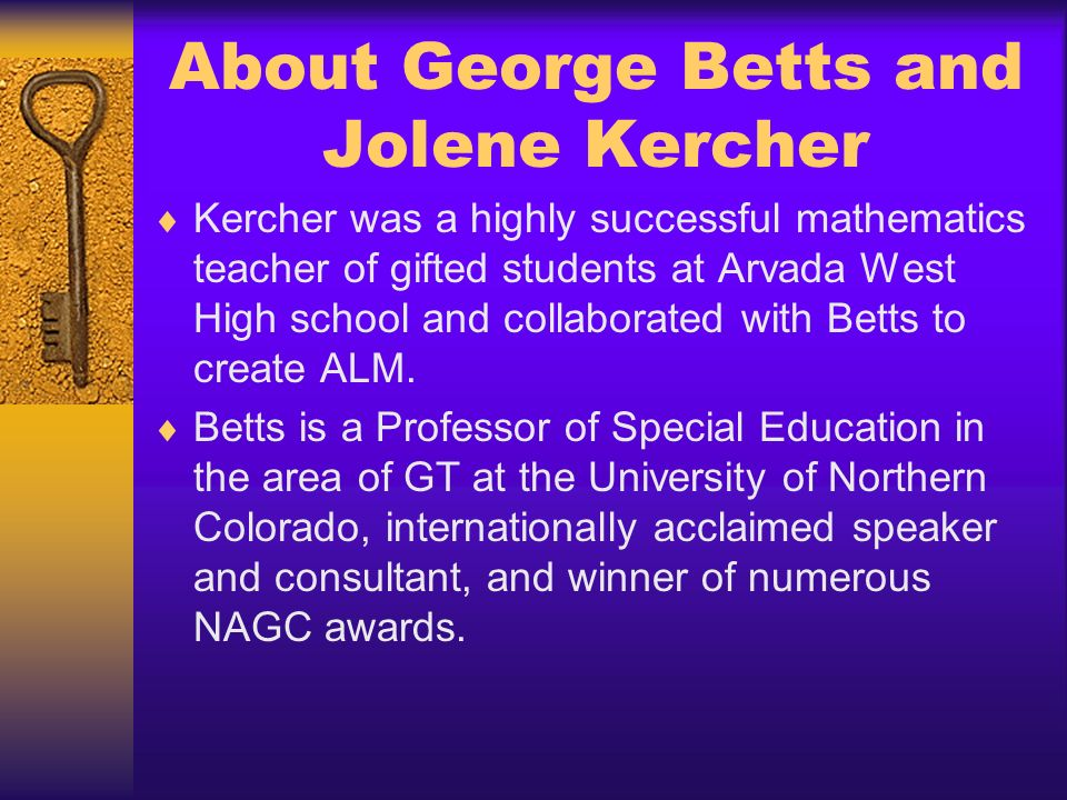 About George Betts and Jolene Kercher Kercher was a highly successful mathematics teacher of gifted students at Arvada West High school and collaborat