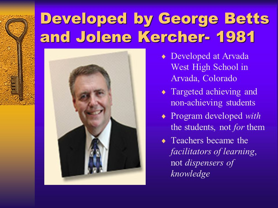 Developed by George Betts and Jolene Kercher- 1981 Developed at Arvada West High School in Arvada, Colorado Targeted achieving and non-achieving stude