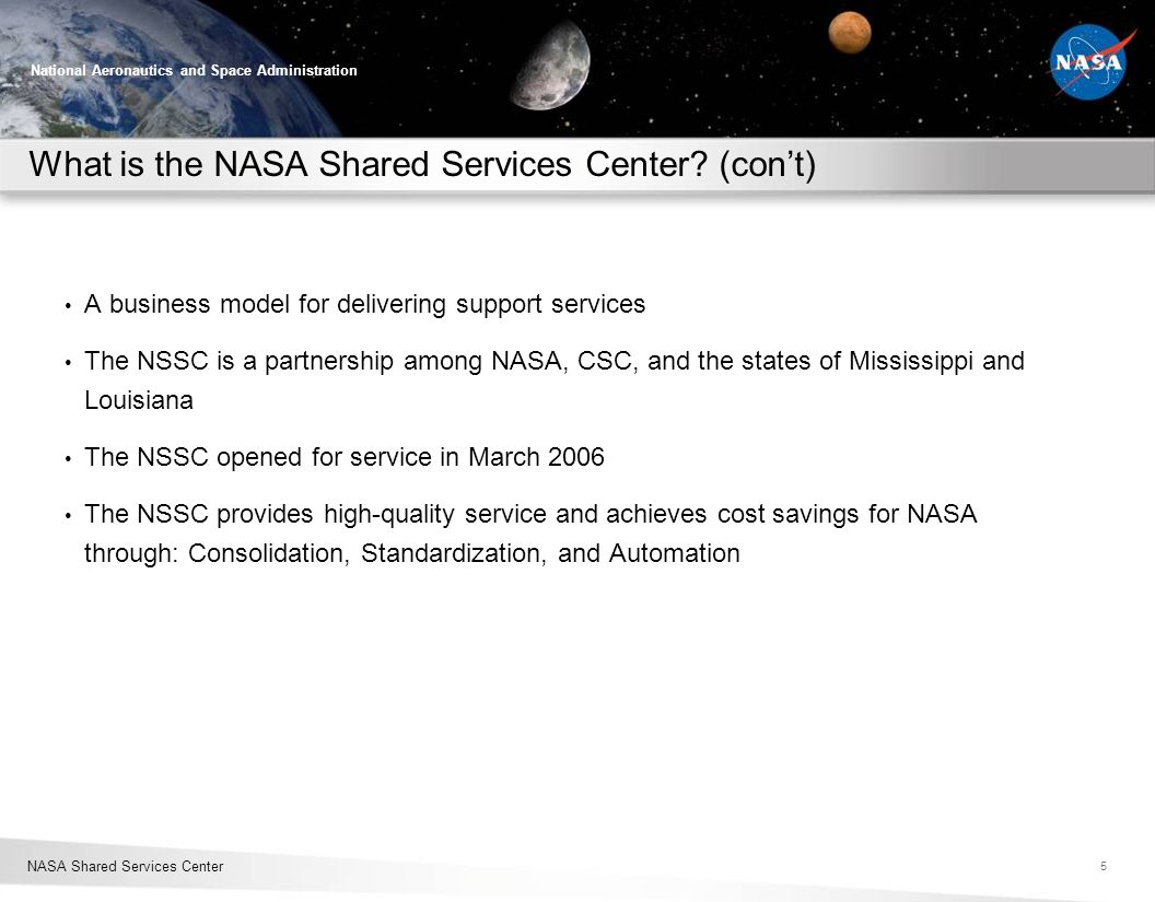 NASA Shared Services Center National Aeronautics and Space Administration What is the NASA Shared Services Center? (cont) A business model for deliver