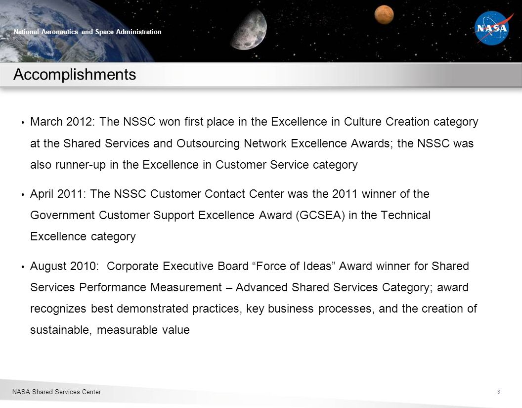 NASA Shared Services Center National Aeronautics and Space Administration Accomplishments March 2012: The NSSC won first place in the Excellence in Cu