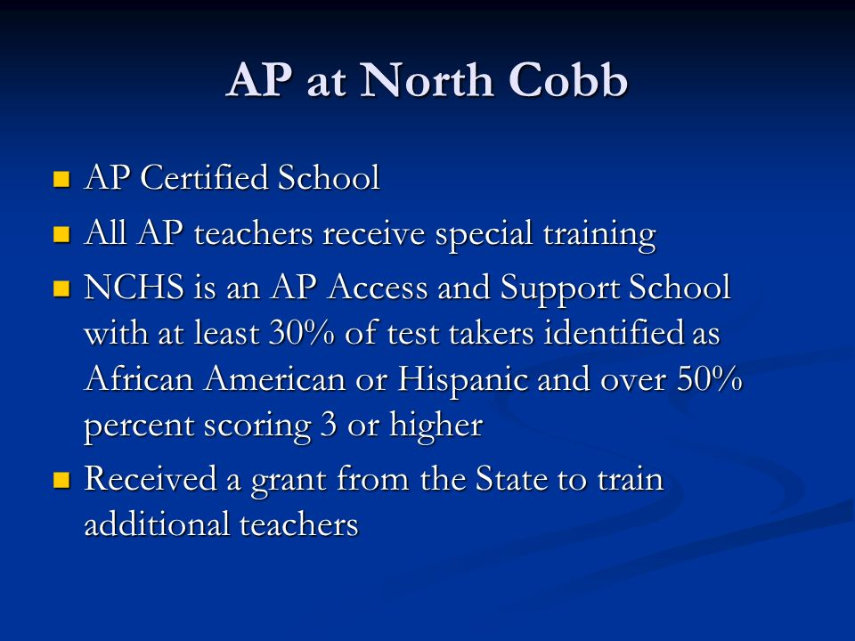AP at North Cobb AP Certified School AP Certified School All AP teachers receive special training All AP teachers receive special training NCHS is an