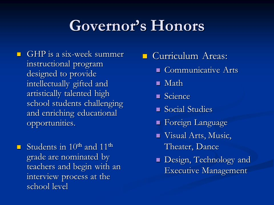 Governors Honors GHP is a six-week summer instructional program designed to provide intellectually gifted and artistically talented high school studen