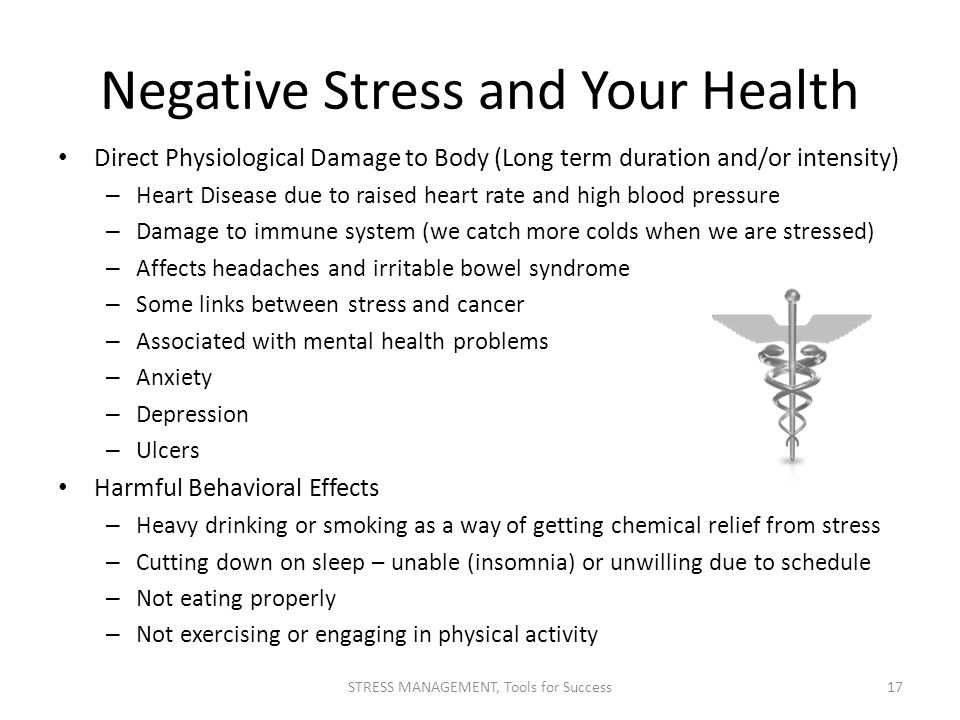 Negative Stress and Your Health Direct Physiological Damage to Body (Long term duration and/or intensity) – Heart Disease due to raised heart rate and