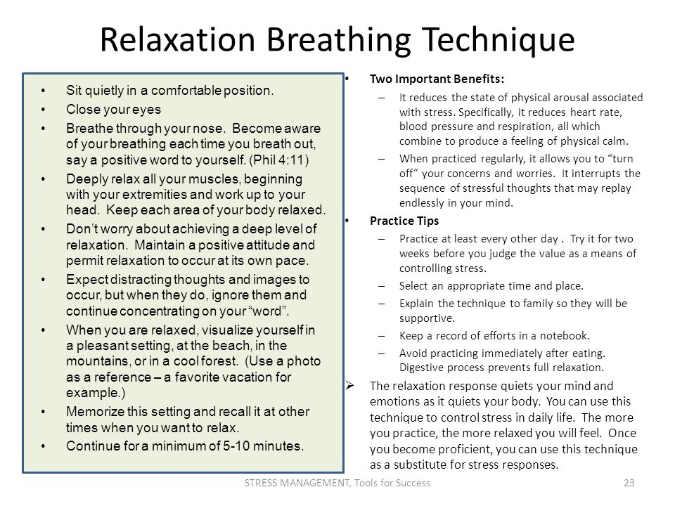 Relaxation Breathing Technique Sit quietly in a comfortable position. Close your eyes Breathe through your nose. Become aware of your breathing each t