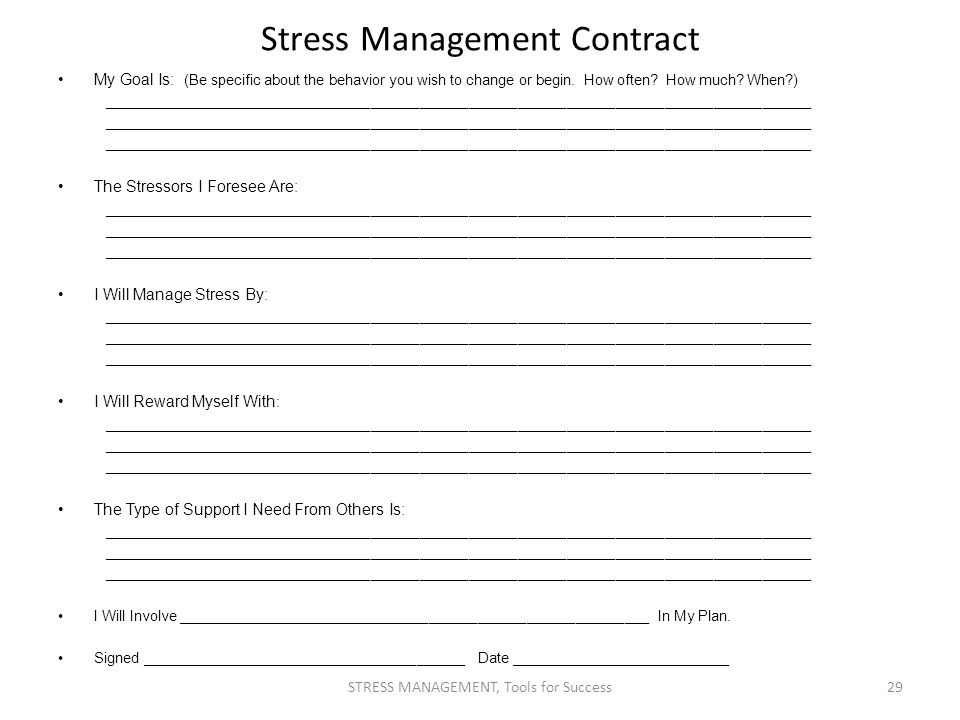 Stress Management Contract My Goal Is: (Be specific about the behavior you wish to change or begin. How often? How much? When?) ______________________