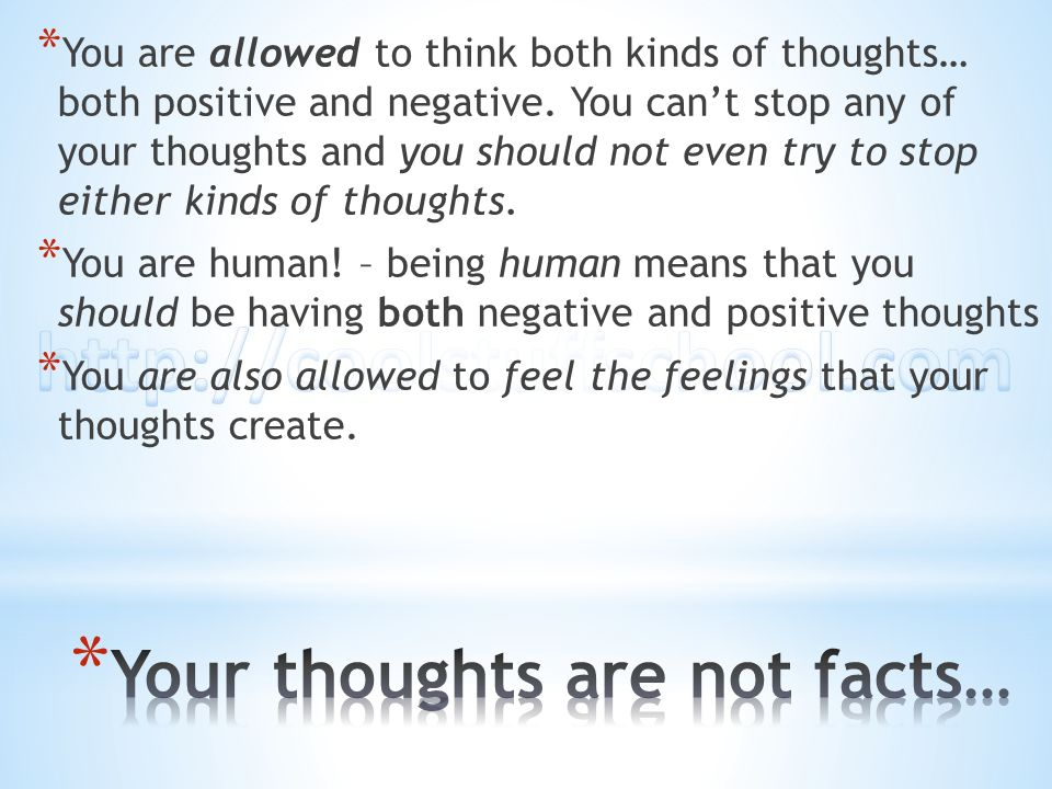 * You are allowed to think both kinds of thoughts… both positive and negative. You cant stop any of your thoughts and you should not even try to stop