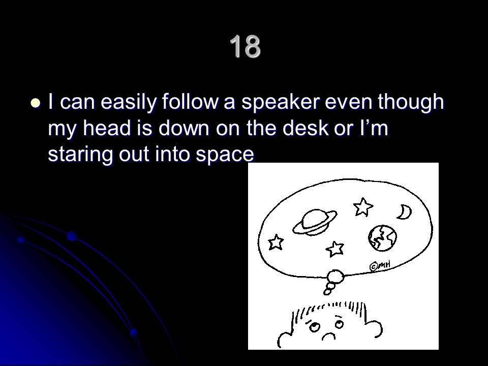 18 I can easily follow a speaker even though my head is down on the desk or Im staring out into space I can easily follow a speaker even though my hea