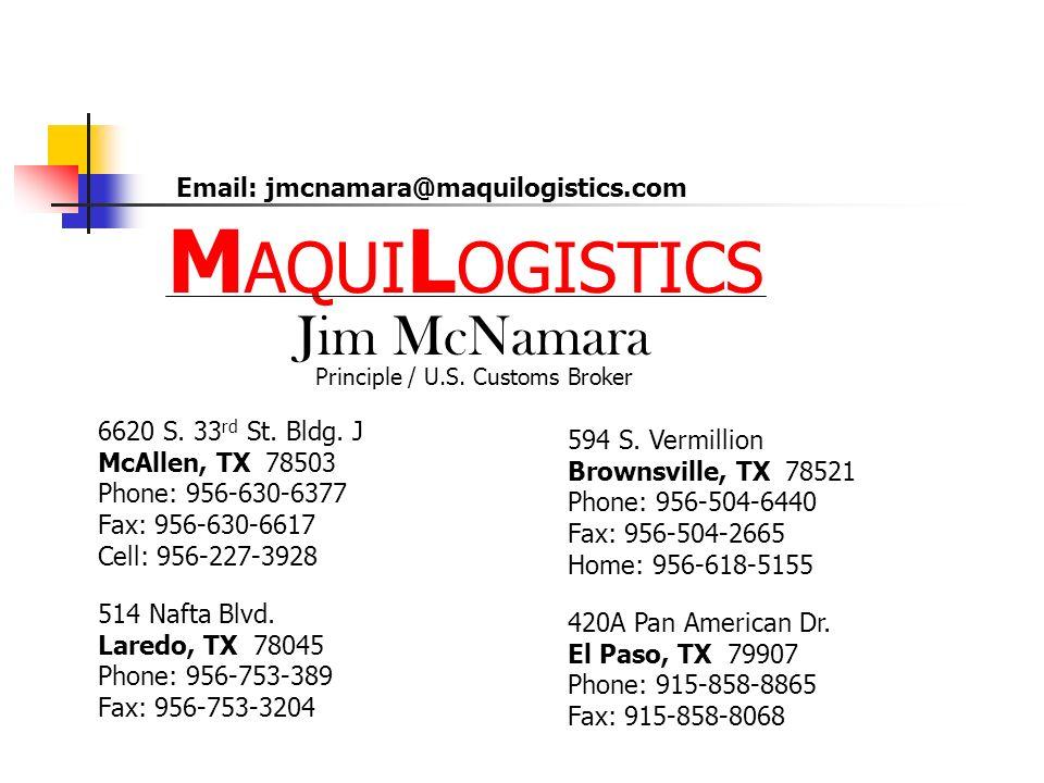 M AQUI L OGISTICS Email: jmcnamara@maquilogistics.com Jim McNamara Principle / U.S.