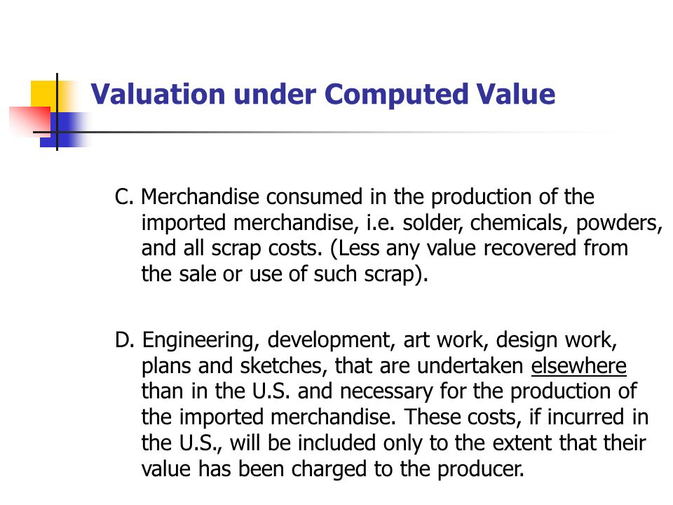 Valuation under Computed Value 4. All packing costs incurred by the buyer. To be an assist,. a cost must meet one of the following: A. Materials, comp