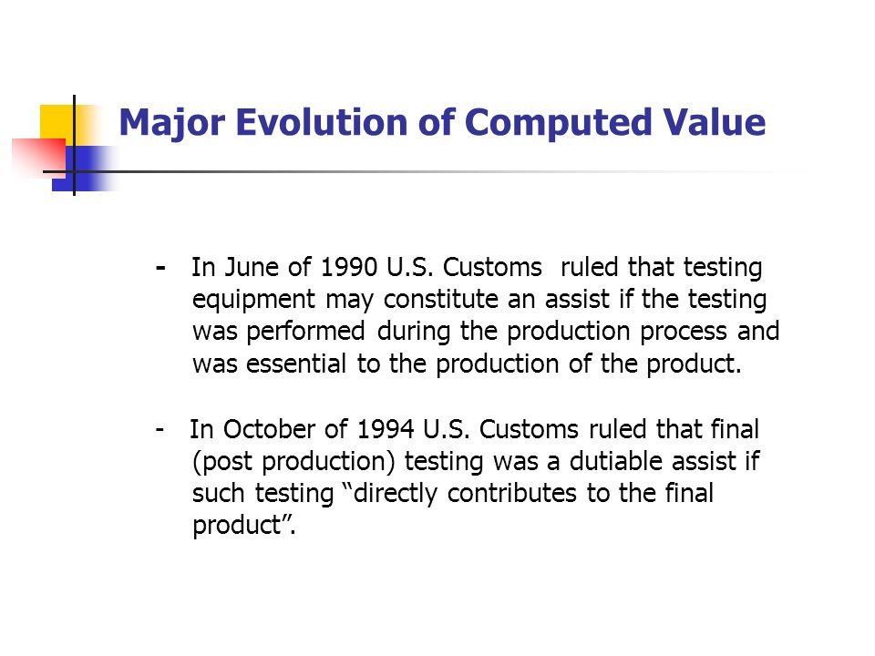 Major Evolution of Computed Value - As regards Assist costs - Initially maquilas in common practice were allowed. to exclude from the value of the ass