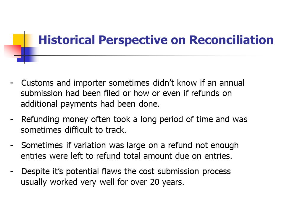Historical Perspective on Reconciliation - Process was totally manual; hard copy CF247 submitted to U.S.. Customs with no receipt or acknowledgement.