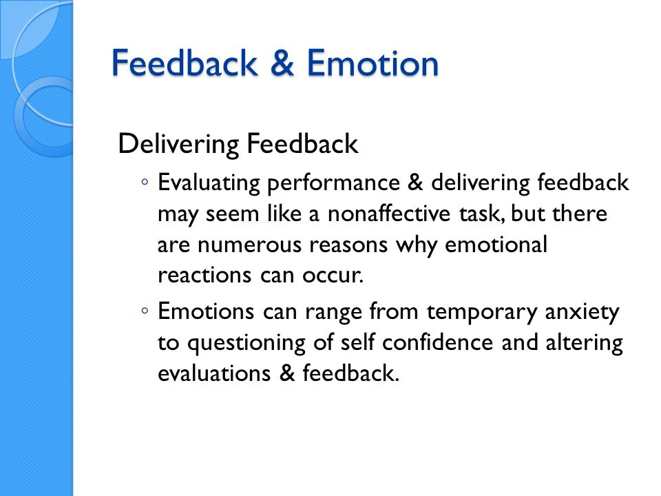 Feedback & Emotion Delivering Feedback Evaluating performance & delivering feedback may seem like a nonaffective task, but there are numerous reasons why emotional reactions can occur.