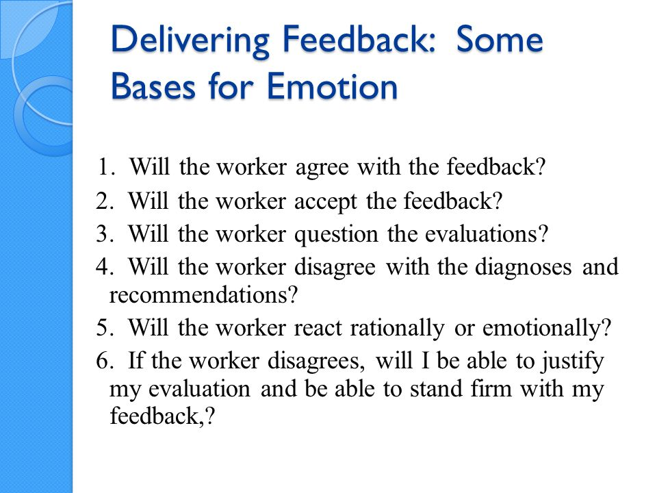 Worker Perspective While some things can & should be done by the evaluator to manage the possibility of an emotional reaction, the emotions are, in the end, the workers.