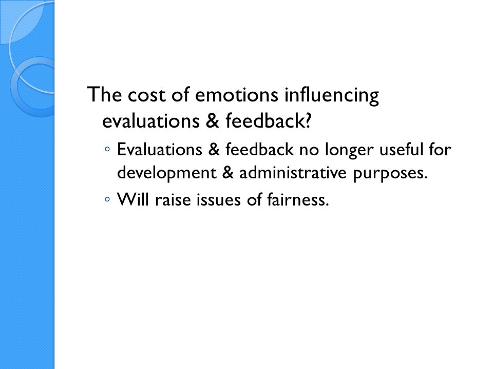The cost of emotions influencing evaluations & feedback.