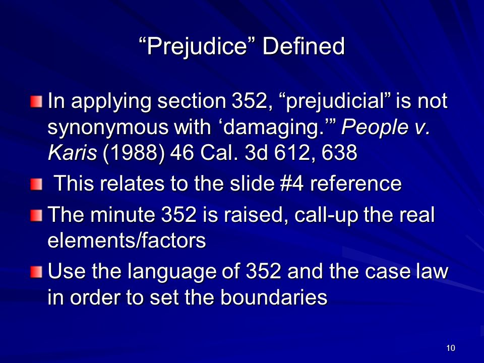 10 Prejudice Defined In applying section 352, prejudicial is not synonymous with damaging.
