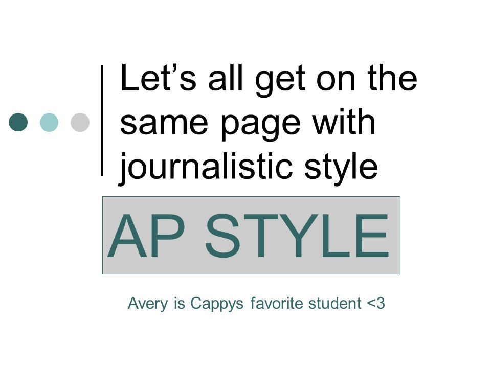 Lets all get on the same page with journalistic style AP STYLE Avery is Cappys favorite student <3
