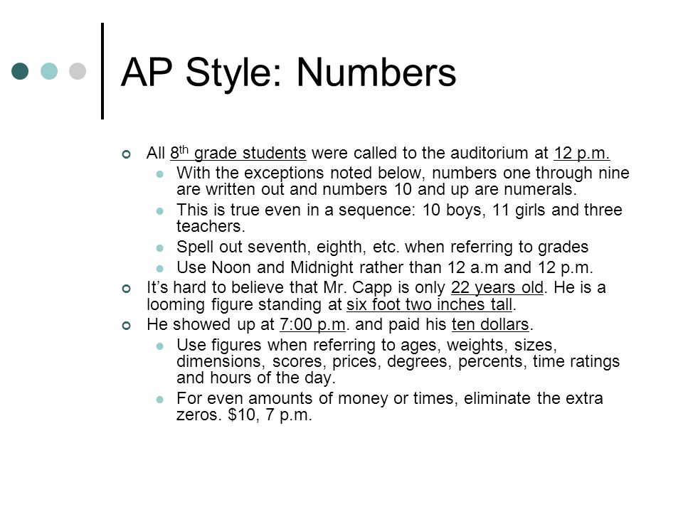 AP Style: Numbers All 8 th grade students were called to the auditorium at 12 p.m. With the exceptions noted below, numbers one through nine are writt