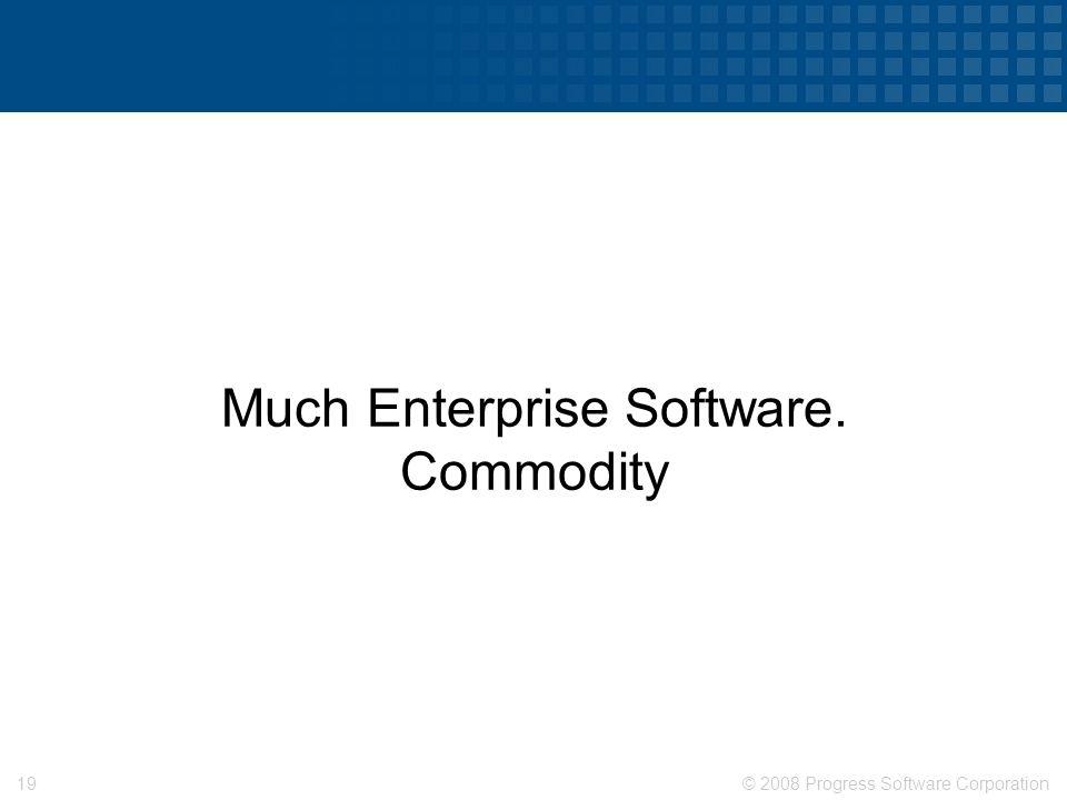 © 2008 Progress Software Corporation18 Web Server Farms. Commodity.