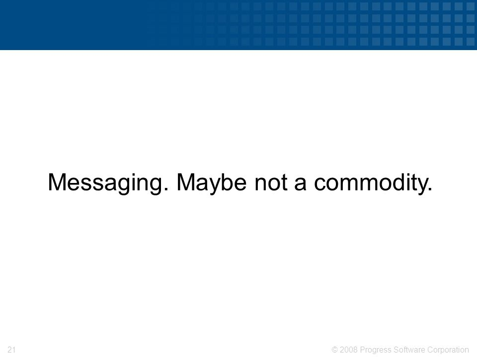 © 2008 Progress Software Corporation20 Email. A commodity.