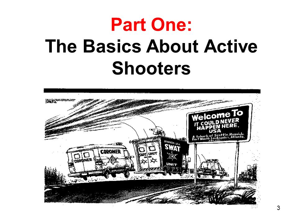 2 Topics of Discussion What is an Active Shooter Types of Active Shooters Historical examples How to prepare What to do when faced with Law Enforcemen