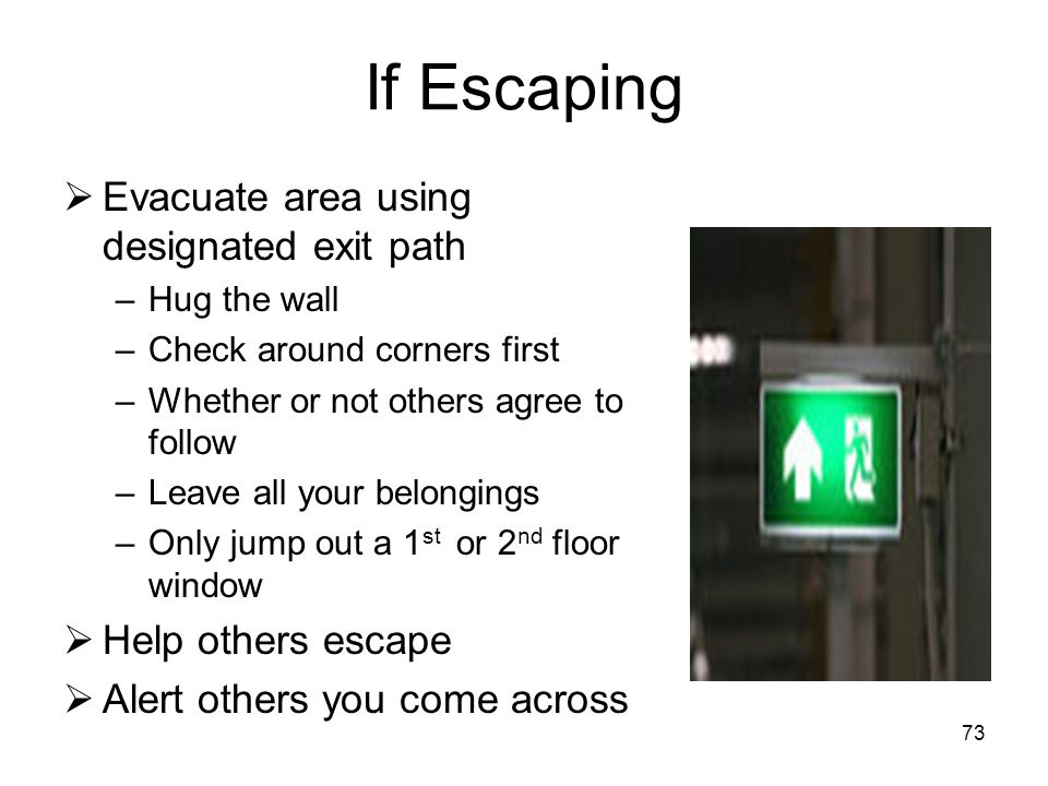 72 If Escape is Feasible Shooter will not stop until objectives are met or is engaged by police Is escape best option? Where is the shooter? Multiple