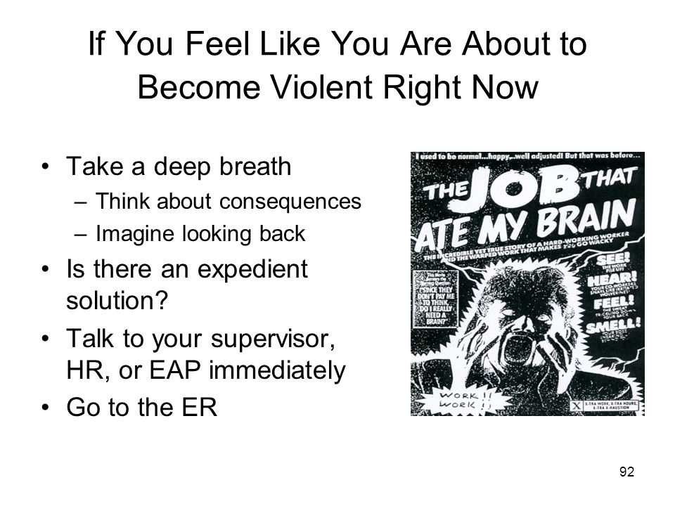 91 Ways To Cope with your Emotions Long Term Before YOU Become Violent Acknowledge the problem Take time to gain perspective Get help –HR/EAP –See a c