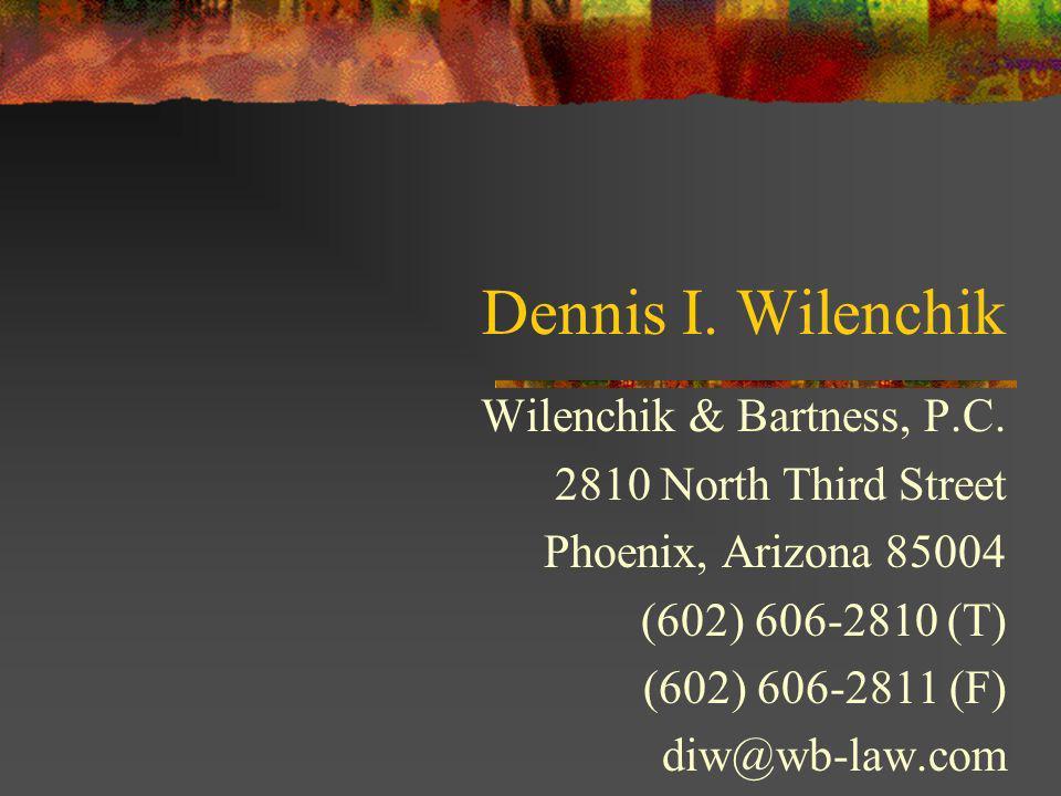 Dennis I. Wilenchik Wilenchik & Bartness, P.C.