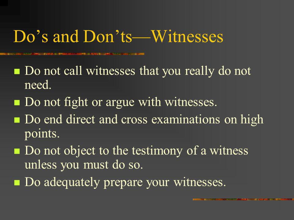 Do not call witnesses that you really do not need.