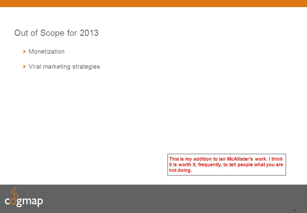7 Out of Scope for 2013 Monetization Viral marketing strategies This is my addition to Ian McAllisters work.