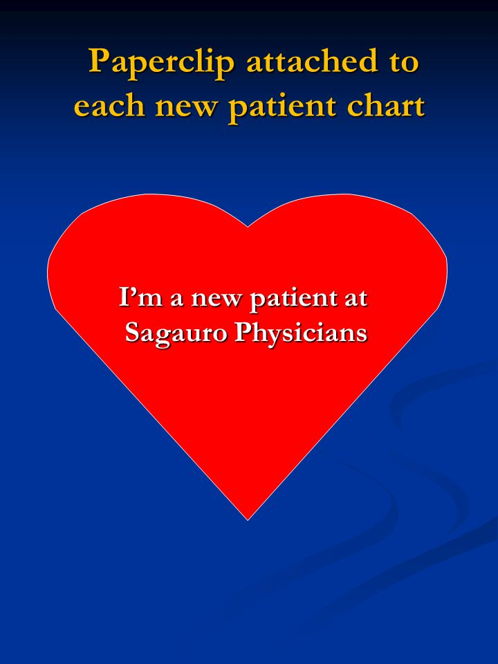 Paperclip attached to each new patient chart Paperclip attached to each new patient chart Im a new patient at South Texas Regional Medical Im a new patient at Sagauro Physicians
