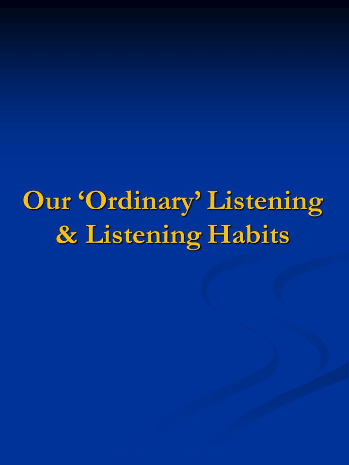 Our Ordinary Listening & Listening Habits