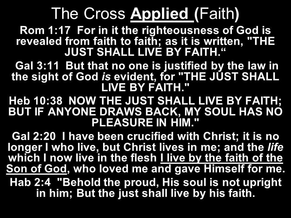 The Cross Applied (Faith) Rom 1:17 For in it the righteousness of God is revealed from faith to faith; as it is written,