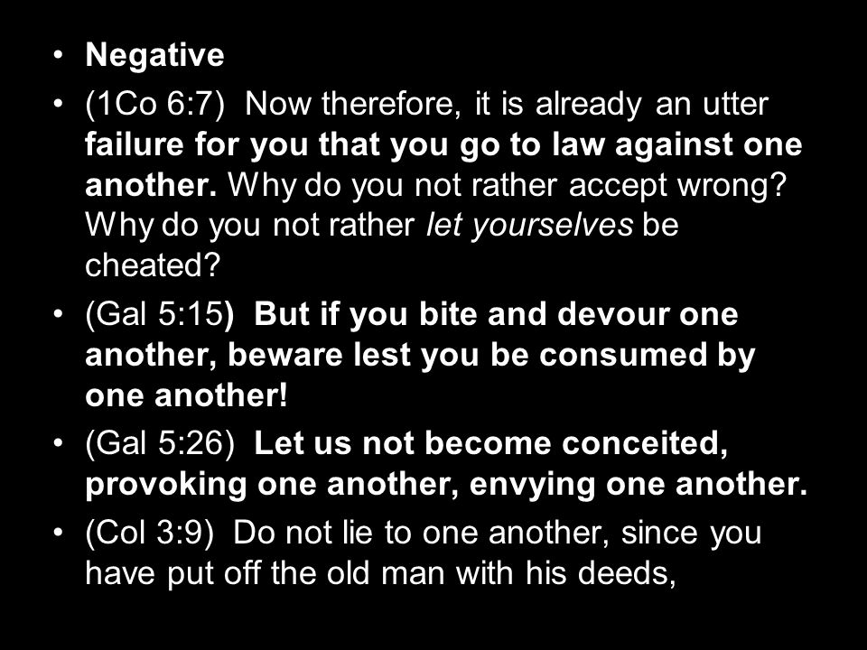 Negative (1Co 6:7) Now therefore, it is already an utter failure for you that you go to law against one another. Why do you not rather accept wrong? W
