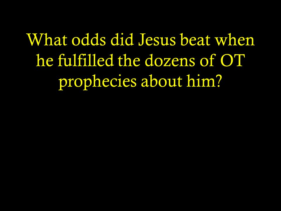 What odds did Jesus beat when he fulfilled the dozens of OT prophecies about him?