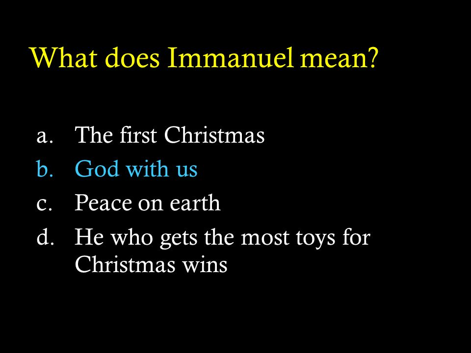 What does Immanuel mean? a.The first Christmas b.God with us c.Peace on earth d.He who gets the most toys for Christmas wins
