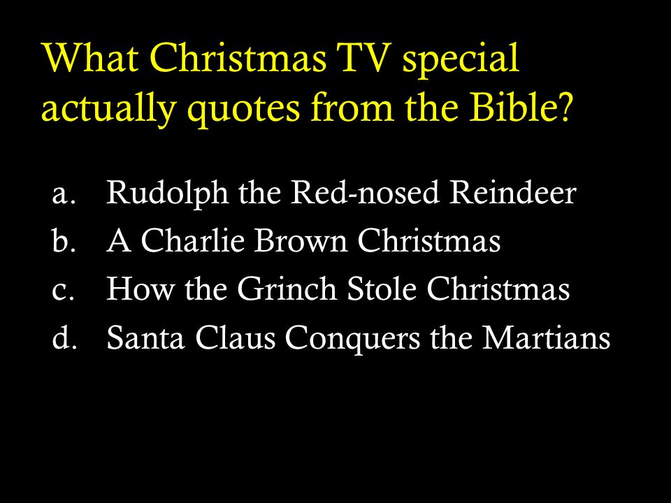 What Christmas TV special actually quotes from the Bible? a.Rudolph the Red-nosed Reindeer b.A Charlie Brown Christmas c.How the Grinch Stole Christma