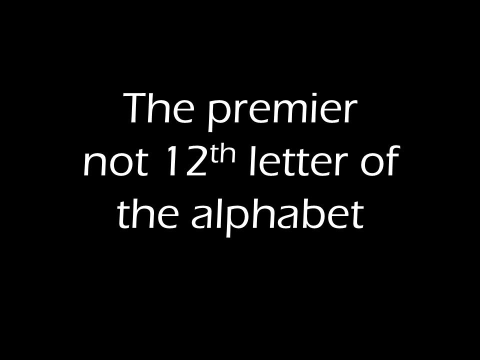 The premier not 12 th letter of the alphabet