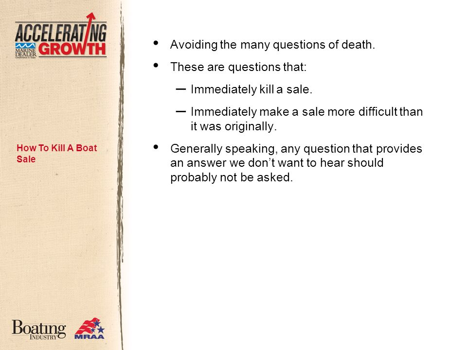 Avoiding the many questions of death. These are questions that: – Immediately kill a sale.